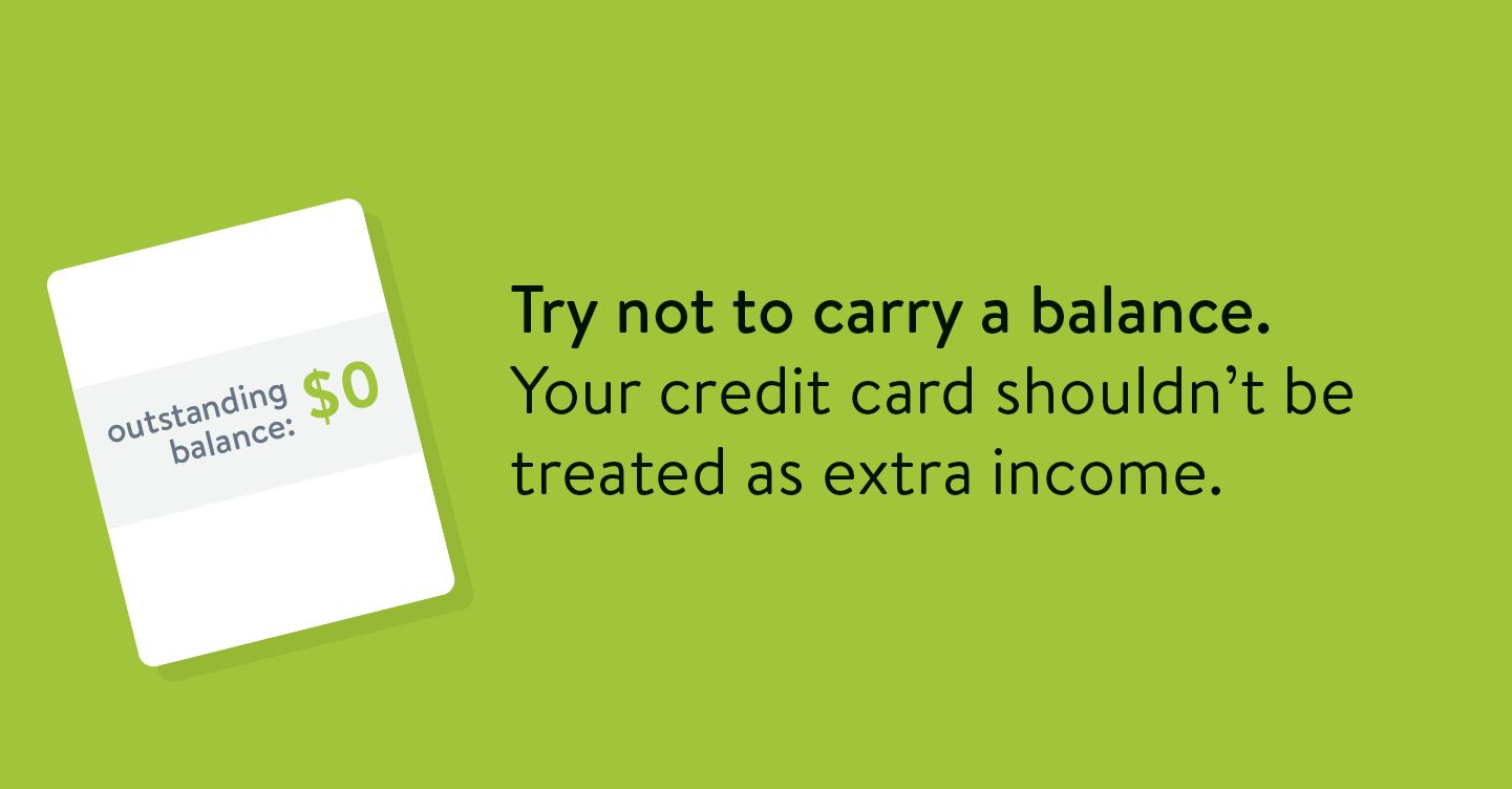 Credit building tip: Try not to carry a balance. Your credit card shouldn't be treated as extra income.