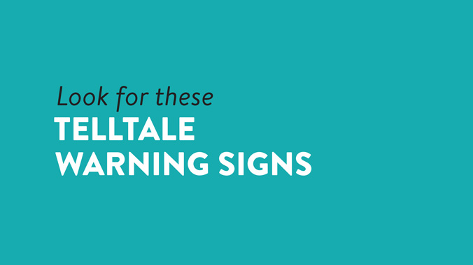 Look For These Telltale Warning Signs